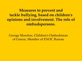 Measures to prevent and tackle bullying, based on childrens opinions and involvement. The role of ombudspersons.