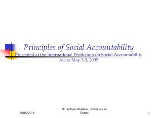 Principles of Social Accountability Presented at the International Workshop on Social Accountability Accra May 3-5, 2005
