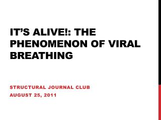 It�s alive!: The phenomenon of viral breathing