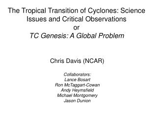 Chris Davis (NCAR) Collaborators: Lance Bosart  Ron McTaggart-Cowan Andy Heymsfield