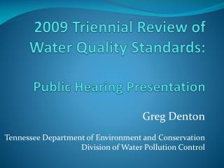 2009 Triennial Review of Water Quality Standards: Public Hearing Presentation