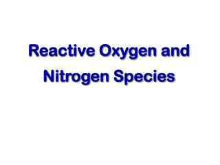 Reactive Oxygen and Nitrogen Species