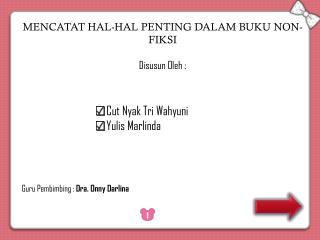 MENCATAT HAL-HAL PENTING DALAM BUKU NON-FIKSI Disusun Oleh  :