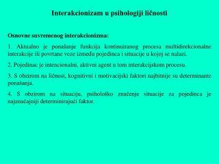 Interakcionizam u psihologiji ličnosti Osnovne suvremenog interakcionizma:
