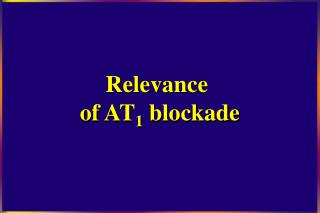 Relevance  of AT 1  blockade