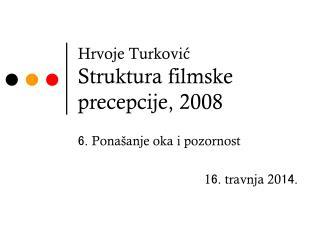 Hrvoje Turkovi? Struktura filmske precepcije, 2008