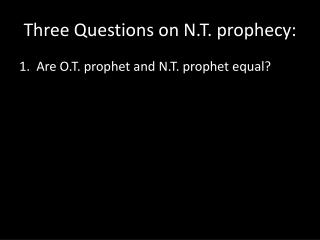 Three Questions on N.T. prophecy: