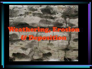 Weathering, Erosion & Deposition