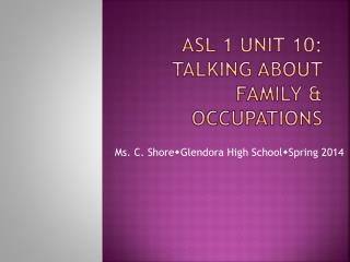 ASL 1 Unit 10: Talking About Family & Occupations