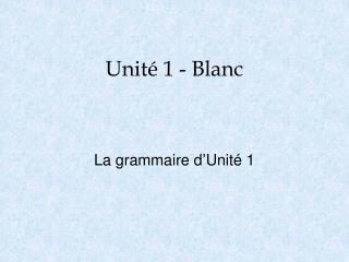 Unité 1 - Blanc