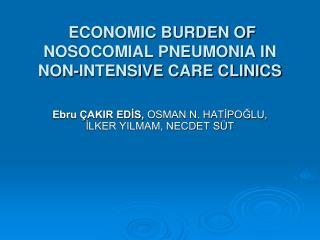 ECONOMIC BURDEN OF NOSOCOMIAL PNEUMONIA IN NON-INTENSIVE CARE CLINICS