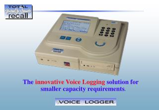 The  innovative Voice Logging  solution for smaller capacity requirements .