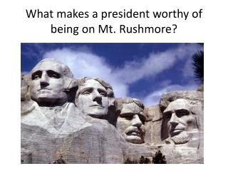 What makes a president worthy of being on Mt. Rushmore?