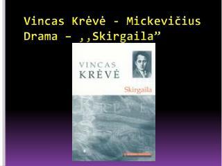"""Vincas Krėvė - Mickevičius Drama –  ,,Skirgaila """""""