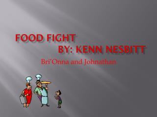Food Fight								By:  Kenn  Nesbitt