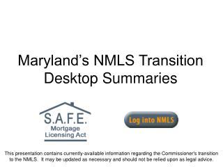 Maryland's NMLS Transition Desktop Summaries