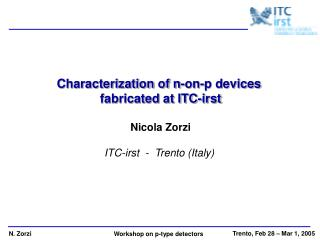 Characterization of n-on-p devices  fabricated at ITC-irst Nicola Zorzi