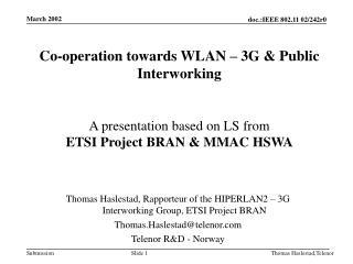 Thomas Haslestad, Rapporteur of the HIPERLAN2 – 3G Interworking Group, ETSI Project BRAN