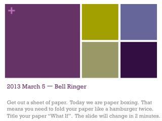 2013 March 5  一  Bell Ringer