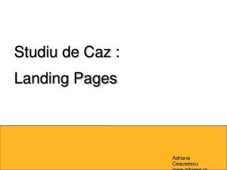Studiu de Caz :  Landing Pages
