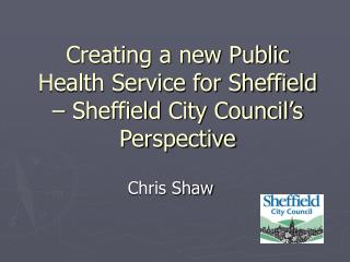Creating a new Public Health Service for Sheffield – Sheffield City Council's Perspective