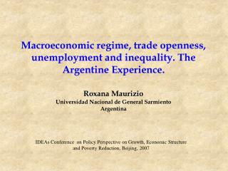 Macroeconomic regime, trade openness, unemployment and inequality. The Argentine Experience.  Roxana Maurizio  Universid