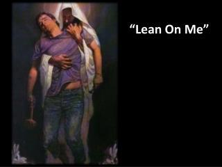 """Lean On Me"""