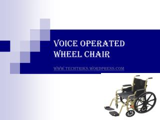 VOICE OPERATED WHEEL CHAIR  techtriks.wordpress