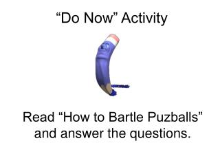 Read �How to Bartle Puzballs� and answer the questions.