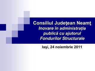 Consiliul Judeţean Neamţ Inovare  în administraţia publică cu ajutorul  Fondurilor Structurale