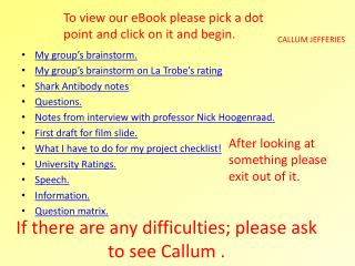 If there are any difficulties; please ask to see Callum .