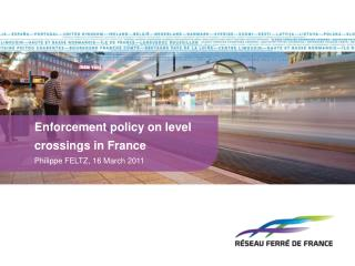 Enforcement policy on level crossings in France Philippe FELTZ, 16 March 2011