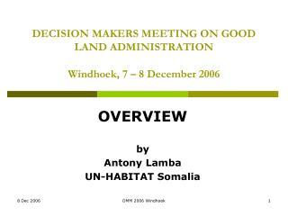DECISION MAKERS MEETING ON GOOD LAND ADMINISTRATION Windhoek, 7 – 8 December 2006