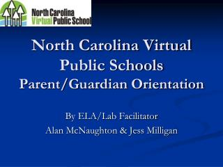 North Carolina Virtual Public Schools  Parent/Guardian Orientation