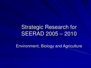 Strategic Research for SEERAD 2005 – 2010 Environment, Biology and Agriculture