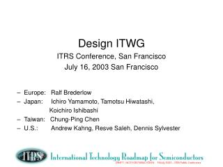 Design ITWG ITRS Conference, San Francisco July 16, 2003 San Francisco Europe:   Ralf Brederlow