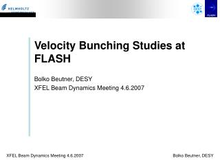 Velocity Bunching Studies at FLASH Bolko Beutner, DESY XFEL Beam Dynamics Meeting 4.6.2007