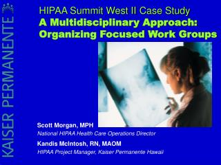 Scott Morgan, MPH National HIPAA Health Care Operations Director Kandis McIntosh, RN, MAOM