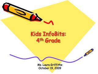 Kids InfoBits: 4 th  Grade
