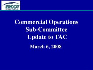 Commercial Operations Sub-Committee  Update to TAC