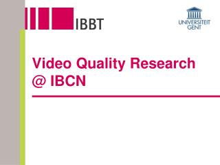 Video Quality Research @ IBCN