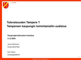 Tulevaisuuden Tampere ? Tampereen kaupungin toimintamallin uudistus