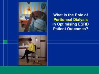 What is the Role of Peritoneal Dialysis  in Optimising ESRD Patient Outcomes