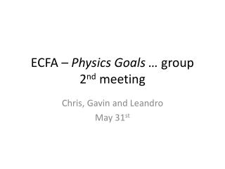 ECFA –  Physics Goals …  group 2 nd  meeting