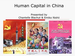 Human Capital in China Presented by  Chantelle Blachut & Emiko Nishii