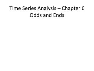 Time Series Analysis – Chapter 6 Odds and Ends