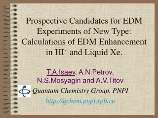 T.A.Isaev , A.N.Petrov, N.S.Mosyagin and A.V.Titov Quantum Chemistry Group, PNPI