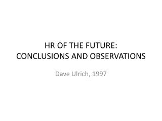 HR OF THE FUTURE: CONCLUSIONS AND OBSERVATIONS