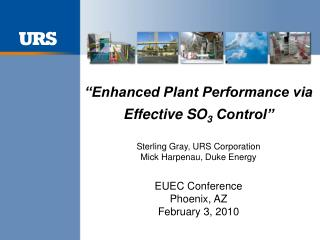 """Enhanced Plant Performance via  Effective SO 3  Control"" Sterling Gray, URS Corporation"
