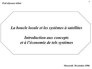 La boucle locale et les systèmes à satellites  Introduction aux concepts